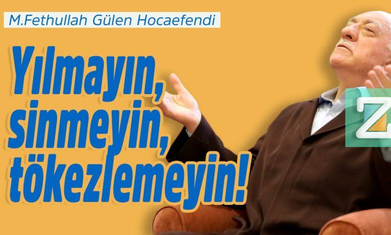 Yılmayın, sinmeyin, tökezlemeyin!   M.Fethullah Gülen Hocaefendi 1