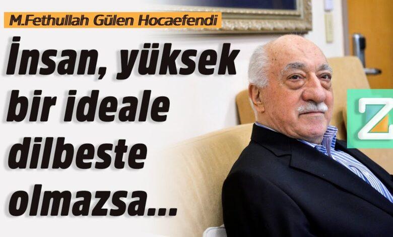 İnsan, yüksek bir ideale dilbeste olmazsa... | M.Fethullah Gülen Hocaefendi 1