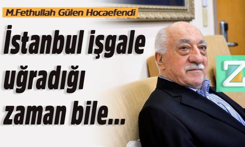 İstanbul işgale uğradığı zaman bile... | M.Fethullah Gülen Hocaefendi 1