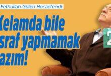 Kelamda bile israf yapmamak lazım! | M.Fethullah Gülen Hocaefendi 17