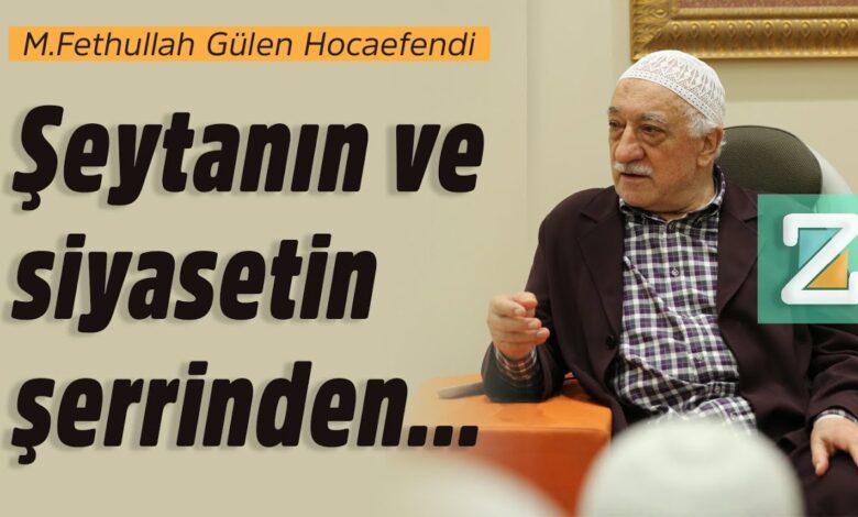 Şeytanın ve siyasetin şerrinden... | M.Fethullah Gülen Hocaefendi 1