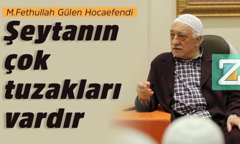Şeytanın çok tuzakları vardır   M.Fethullah Gülen Hocaefendi 1