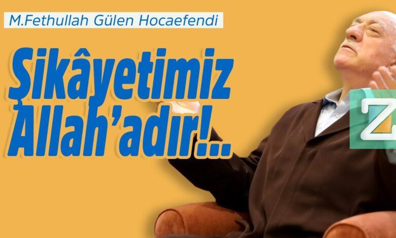 Şikâyetimiz Allah'adır!.. | M.Fethullah Gülen Hocaefendi 1