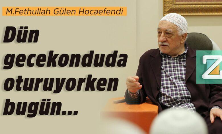 Dün gecekonduda oturuyorken bugün...| M.Fethullah Gülen Hocaefendi 1