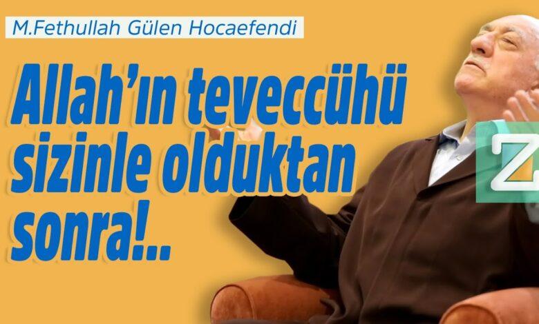 Allah'ın teveccühü sizinle olduktan sonra!..| M.Fethullah Gülen Hocaefendi 1