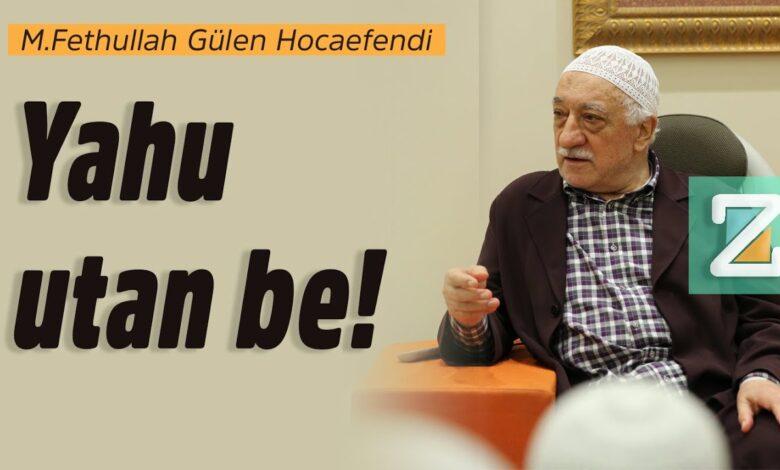 Yahu utan be! | M.Fethullah Gülen Hocaefendi 1