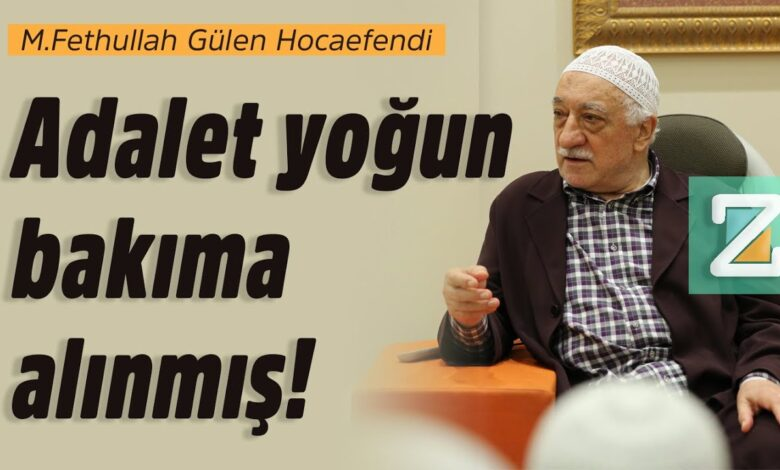 Adalet yoğun bakıma alınmış!   M.Fethullah Gülen Hocaefendi 1