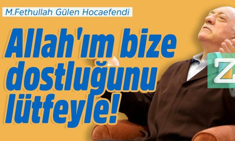 Allah'ım bize dostluğunu lütfeyle!   M.Fethullah Gülen Hocaefendi 1