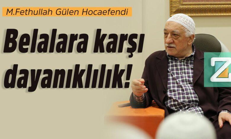 Belalara karşı dayanıklılık!   M.Fethullah Gülen Hocaefendi 1