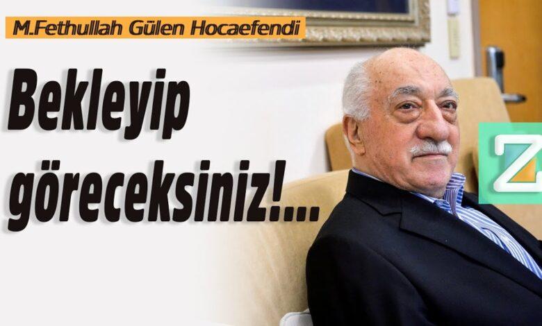 Bekleyip göreceksiniz!...| M.Fethullah Gülen hocaefendi 1