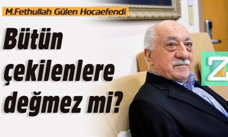 Bütün çekilenlere değmez mi? | M.Fethullah Gülen Hocaefendi 1