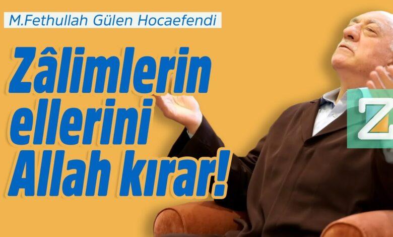 Zâlimlerin ellerini Allah kırar! | M.Fethullah Gülen Hocaefendi 1
