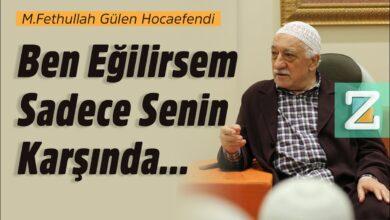 Ben eğilirsem sadece senin karşında... | M.Fethullah Gülen Hocaefendi 8