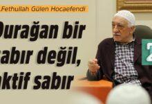 Durağan bir sabır değil, aktif sabır | M.Fethullah Gülen Hocaefendi 17
