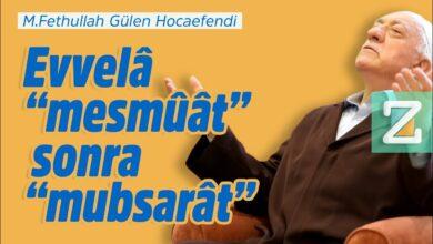 "Evvelâ ""mesmûât"", sonra ""mubsarât"" | M.Fethullah Gülen Hocaefendi 4"