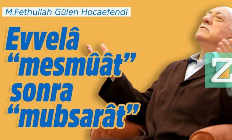 "Evvelâ ""mesmûât"", sonra ""mubsarât"" | M.Fethullah Gülen Hocaefendi 1"