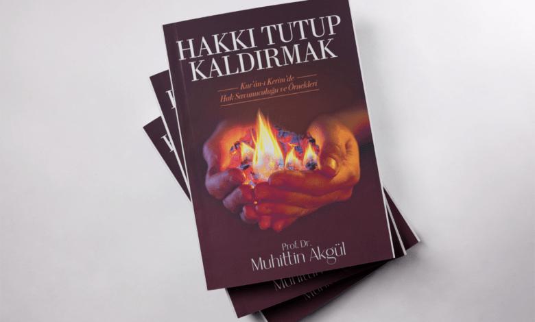 Muhittin Akgül'den yeni kitap: Hakkı Tutup Kaldıranlar 1