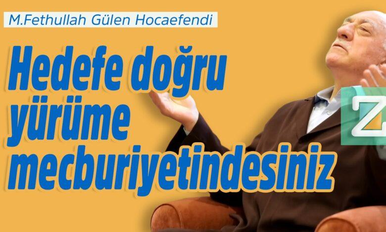 Hedefe doğru yürüme mecburiyetindesiniz   M.Fethullah Gülen Hocaefendi 1