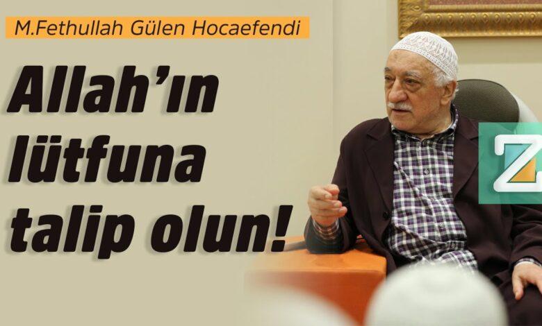 Allah'ın lütfuna talip olun!   M.Fethullah Gülen Hocaefendi 1