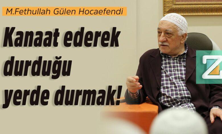 Kanaat ederek durduğu yerde durmak!   M.Fethullah Gülen Hocaefendi 1