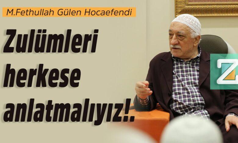 Zulümleri herkese anlatmalıyız!. | M.Fethullah Gülen Hocaefendi 1