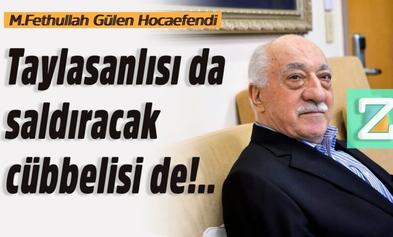 Taylasanlısı da saldıracak cübbelisi de!..| M.Fethullah Gülen Hocaefendi 1