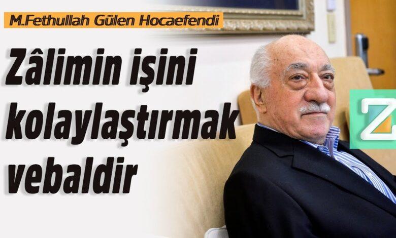 Zâlimin işini kolaylaştırmak vebaldir   M.Fethullah Gülen Hocaefendi 1