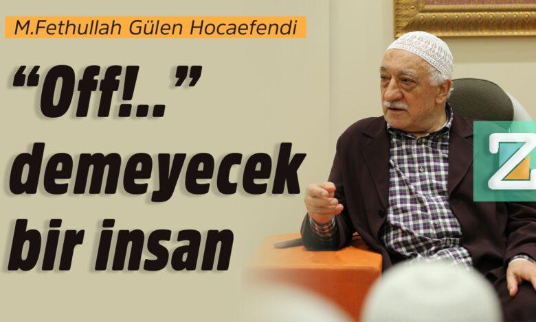 """""""Off!.."""" demeyecek bir insan   M.Fethullah Gülen Hocaefendi 1"""