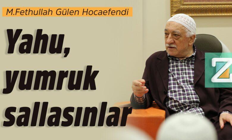 Yahu, yumruk sallasınlar   M. Fethullah Gülen Hocaefendi 1