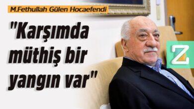 """""""Karşımda müthiş bir yangın var""""   M.Fethullah Gülen Hocaefendi 9"""