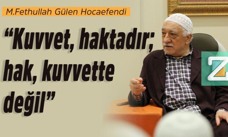 """Kuvvet, haktadır; hak, kuvvette değil""   M.Fethullah Gülen Hocaefendi 1"