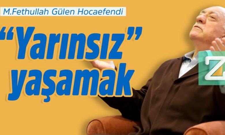 """""""Yarınsız"""" yaşamak   M. Fethullah Gülen Hocaefendi 1"""