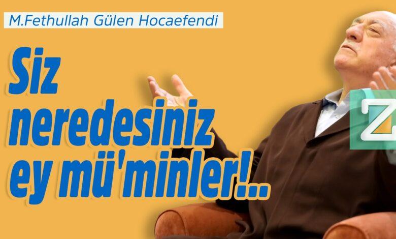 Siz neredesiniz ey mü'minler!.. | M.Fethullah Gülen Hocaefendi 1